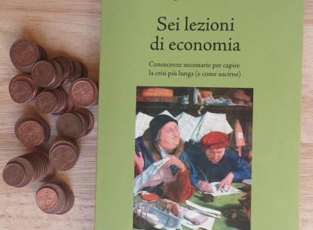 """""""Sei lezioni di economia"""" capire la crisi che attanaglia l'europa e (forse) uscirne. Dal neolitico all'euro."""