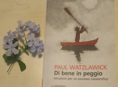 """Esiste sempre una terza via """"Di bene in peggio"""" istruzioni per un successo catastrofico di Paul Watzlawick"""